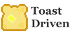Toast Driven